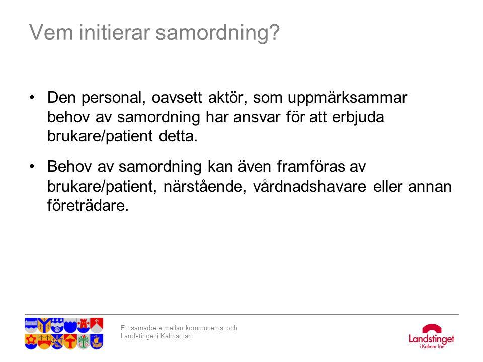 Ett samarbete mellan kommunerna och Landstinget i Kalmar län Vem initierar samordning? Den personal, oavsett aktör, som uppmärksammar behov av samordn
