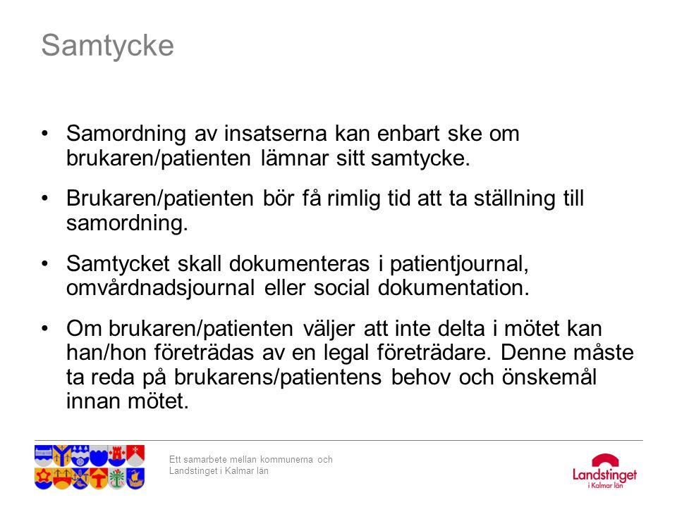 Ett samarbete mellan kommunerna och Landstinget i Kalmar län Samtycke Samordning av insatserna kan enbart ske om brukaren/patienten lämnar sitt samtyc