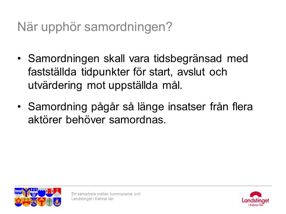 Ett samarbete mellan kommunerna och Landstinget i Kalmar län När upphör samordningen? Samordningen skall vara tidsbegränsad med fastställda tidpunkter
