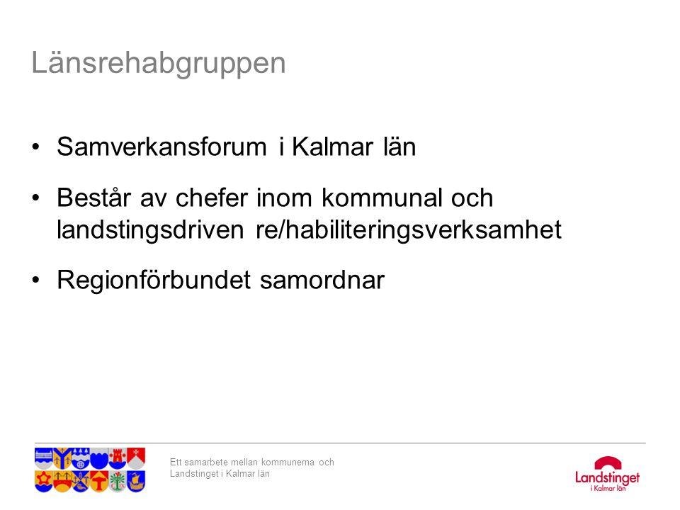 Ett samarbete mellan kommunerna och Landstinget i Kalmar län Länsrehabgruppen Samverkansforum i Kalmar län Består av chefer inom kommunal och landstin