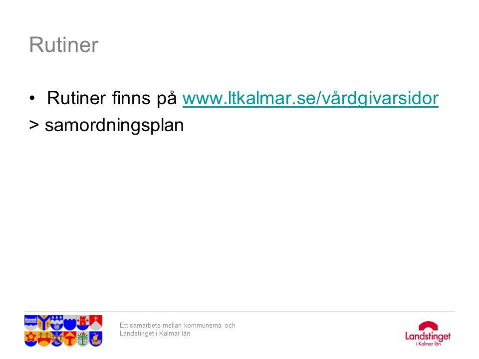 Ett samarbete mellan kommunerna och Landstinget i Kalmar län Rutiner Rutiner finns på www.ltkalmar.se/vårdgivarsidorwww.ltkalmar.se/vårdgivarsidor > s