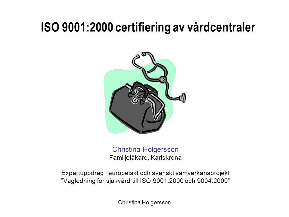 Christina Holgersson ISO 9001:2000 certifiering av vårdcentraler Christina Holgersson Familjeläkare, Karlskrona Expertuppdrag i europeiskt och svenskt