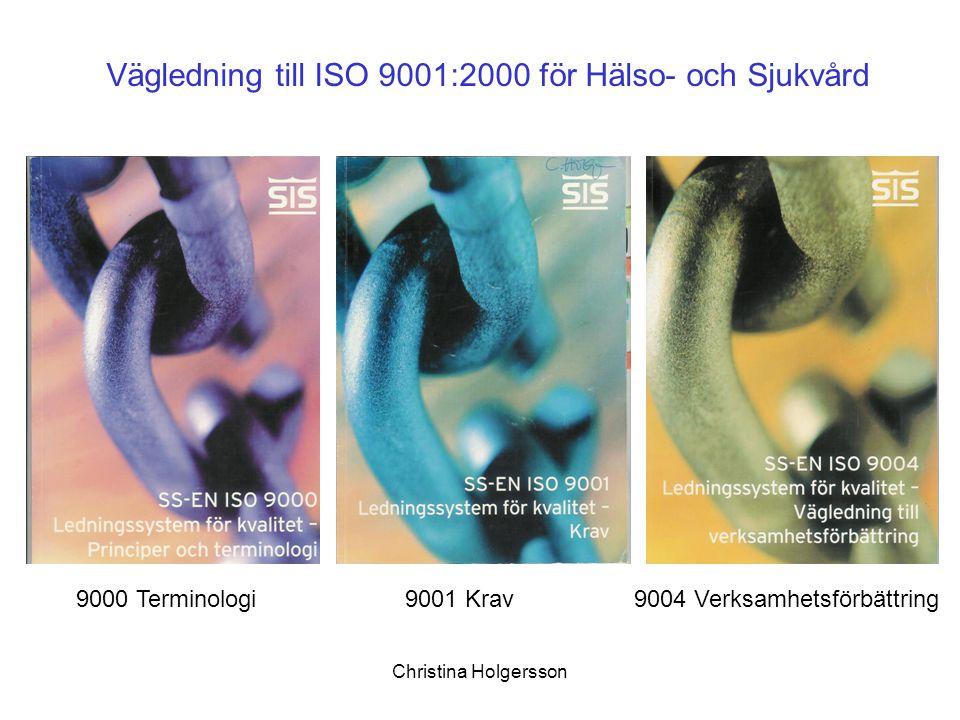 Christina Holgersson Vägledning till ISO 9001:2000 för Hälso- och Sjukvård 9000 Terminologi 9001 Krav 9004 Verksamhetsförbättring