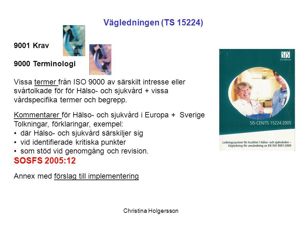 Christina Holgersson Vägledningen (TS 15224) 9001 Krav 9000 Terminologi Vissa termer från ISO 9000 av särskilt intresse eller svårtolkade för för Häls