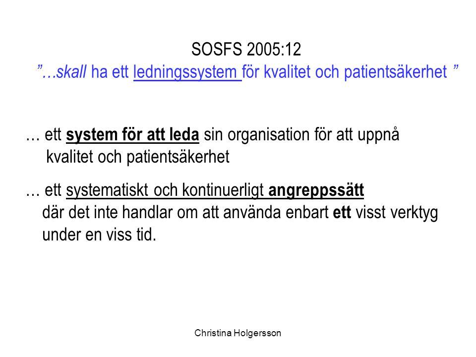 """Christina Holgersson SOSFS 2005:12 """"…skall ha ett ledningssystem för kvalitet och patientsäkerhet """" … ett system för att leda sin organisation för att"""