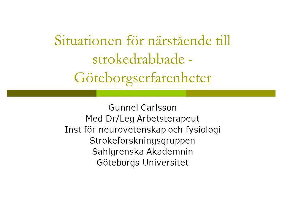 Situationen för närstående till strokedrabbade - Göteborgserfarenheter Gunnel Carlsson Med Dr/Leg Arbetsterapeut Inst för neurovetenskap och fysiologi Strokeforskningsgruppen Sahlgrenska Akademnin Göteborgs Universitet