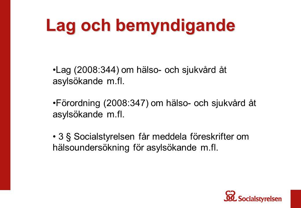 Lag och bemyndigande Lag (2008:344) om hälso- och sjukvård åt asylsökande m.fl. Förordning (2008:347) om hälso- och sjukvård åt asylsökande m.fl. 3 §
