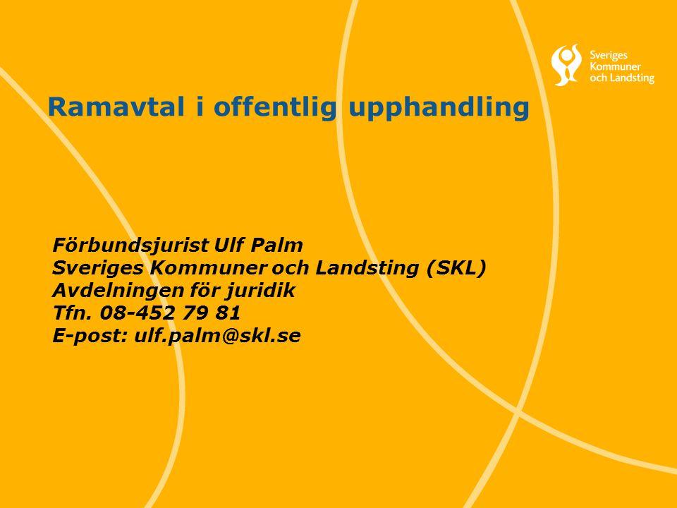 1 Svenska Kommunförbundet och Landstingsförbundet i samverkan Ramavtal i offentlig upphandling Förbundsjurist Ulf Palm Sveriges Kommuner och Landsting (SKL) Avdelningen för juridik Tfn.