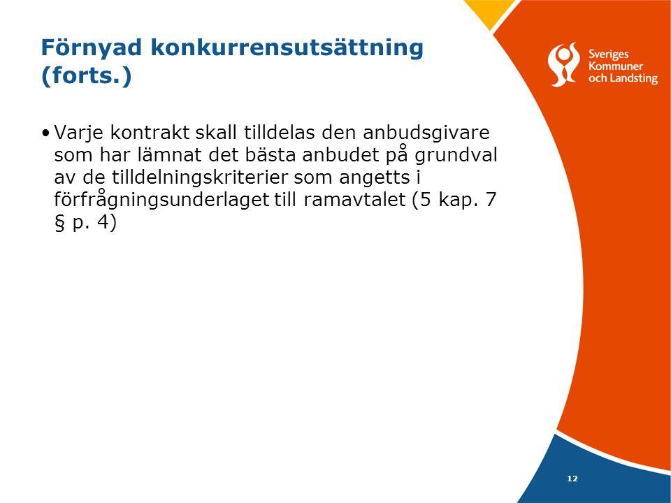 12 Förnyad konkurrensutsättning (forts.) Varje kontrakt skall tilldelas den anbudsgivare som har lämnat det bästa anbudet på grundval av de tilldelningskriterier som angetts i förfrågningsunderlaget till ramavtalet (5 kap.