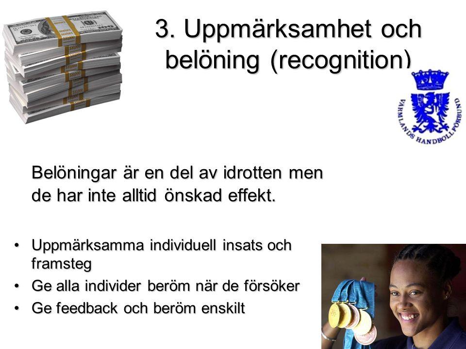 3. Uppmärksamhet och belöning (recognition) Belöningar är en del av idrotten men de har inte alltid önskad effekt. Uppmärksamma individuell insats och