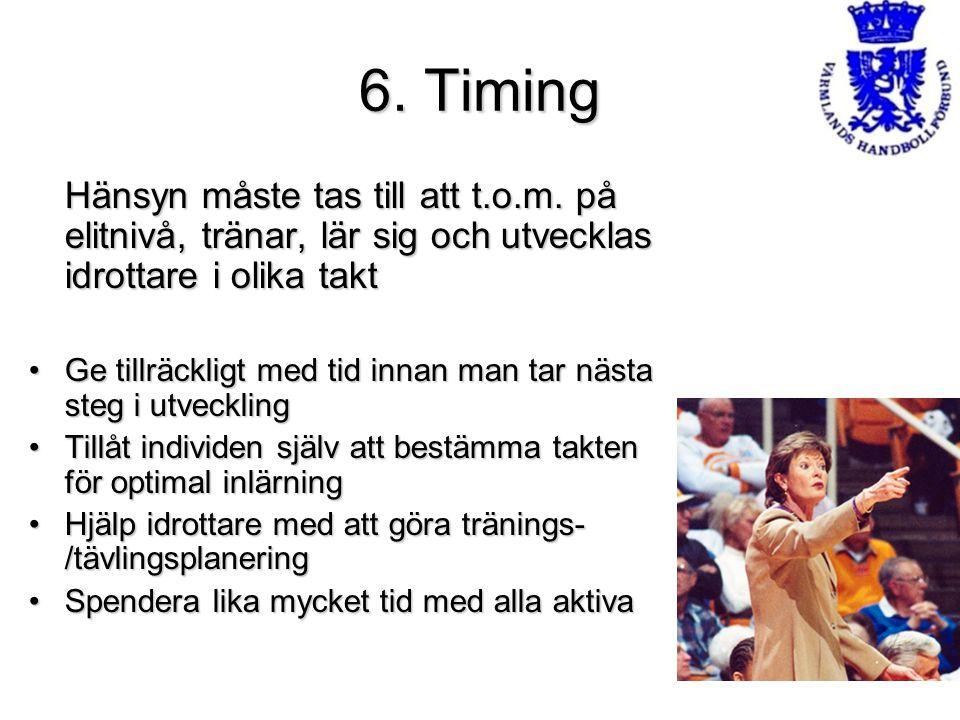6. Timing Hänsyn måste tas till att t.o.m. på elitnivå, tränar, lär sig och utvecklas idrottare i olika takt Ge tillräckligt med tid innan man tar näs