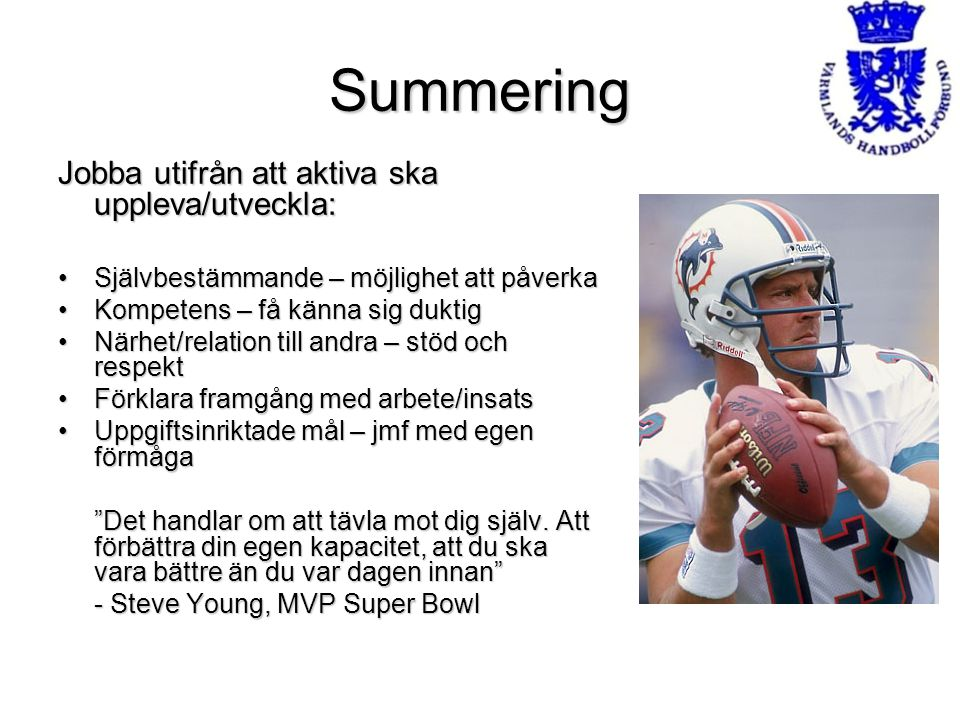 Summering Jobba utifrån att aktiva ska uppleva/utveckla: Självbestämmande – möjlighet att påverkaSjälvbestämmande – möjlighet att påverka Kompetens –