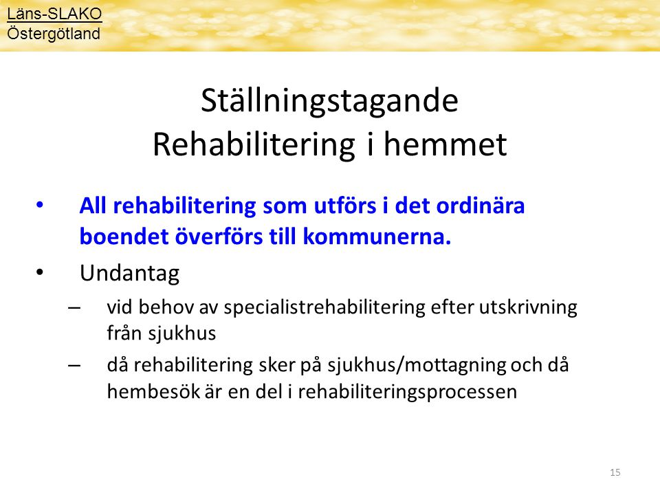 15 Ställningstagande Rehabilitering i hemmet All rehabilitering som utförs i det ordinära boendet överförs till kommunerna. Undantag – vid behov av sp