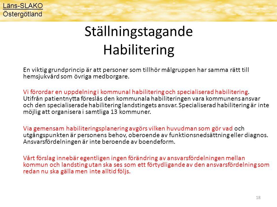 18 Ställningstagande Habilitering En viktig grundprincip är att personer som tillhör målgruppen har samma rätt till hemsjukvård som övriga medborgare.