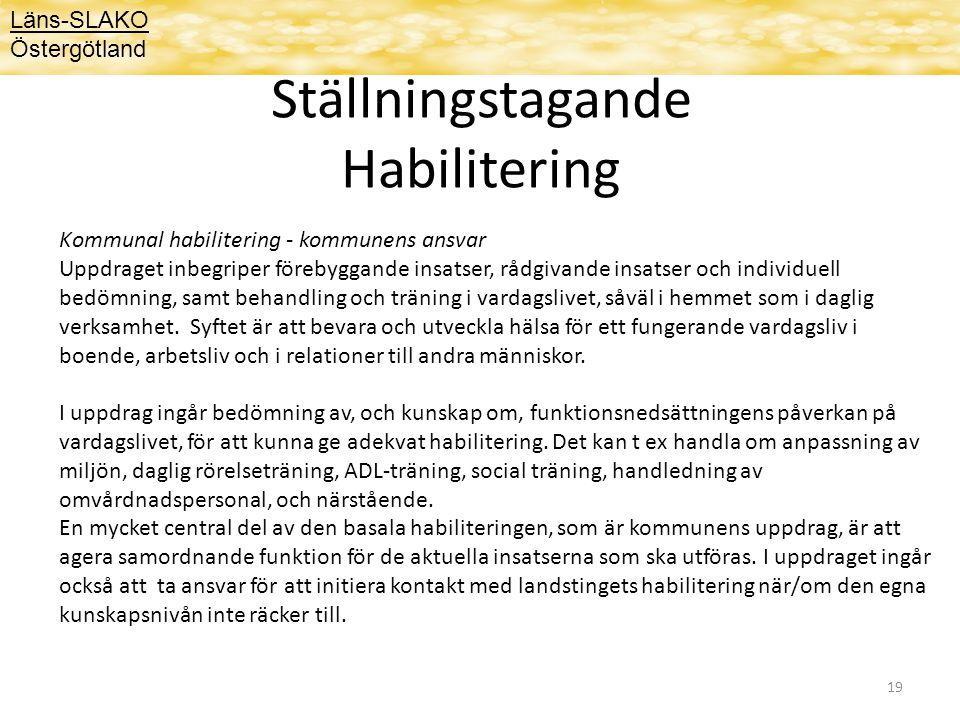 19 Ställningstagande Habilitering Läns-SLAKO Östergötland Kommunal habilitering - kommunens ansvar Uppdraget inbegriper förebyggande insatser, rådgivande insatser och individuell bedömning, samt behandling och träning i vardagslivet, såväl i hemmet som i daglig verksamhet.