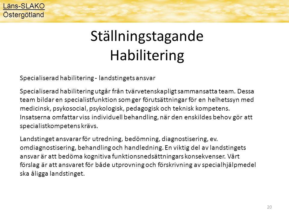 20 Ställningstagande Habilitering Läns-SLAKO Östergötland Specialiserad habilitering - landstingets ansvar Specialiserad habilitering utgår från tvärvetenskapligt sammansatta team.