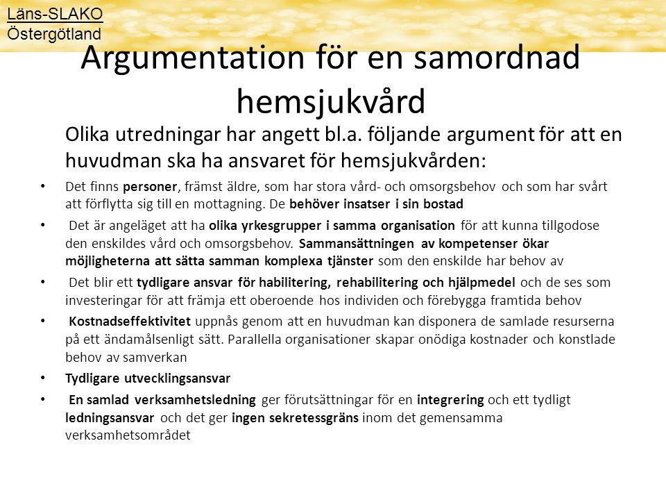 Läns-SLAKO Östergötland Argumentation för en samordnad hemsjukvård Olika utredningar har angett bl.a. följande argument för att en huvudman ska ha ans