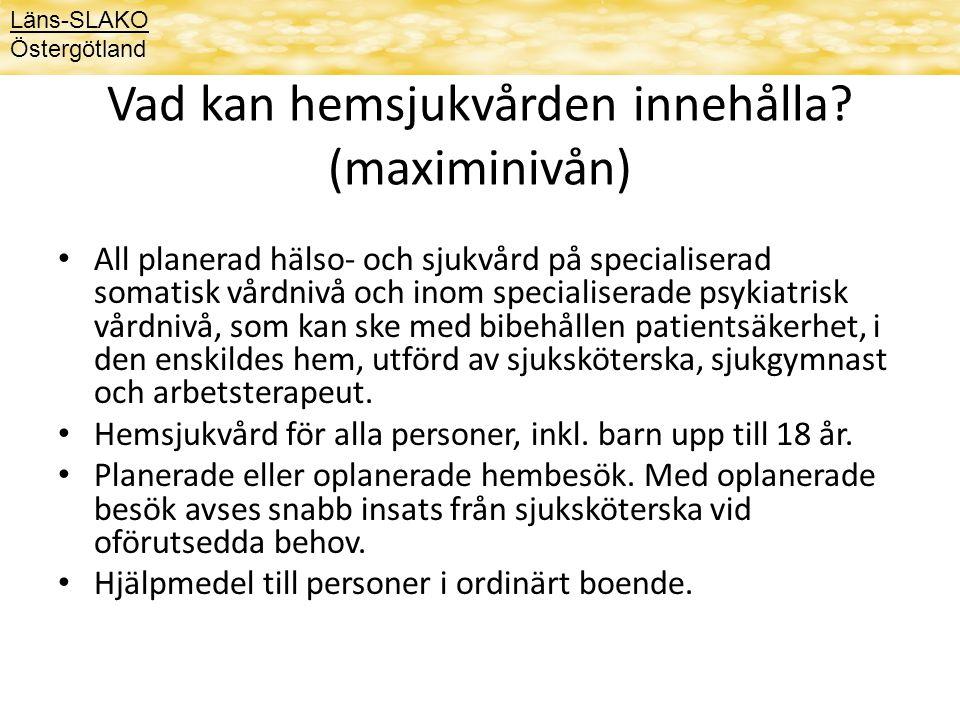 Vad kan hemsjukvården innehålla? (maximinivån) All planerad hälso- och sjukvård på specialiserad somatisk vårdnivå och inom specialiserade psykiatrisk