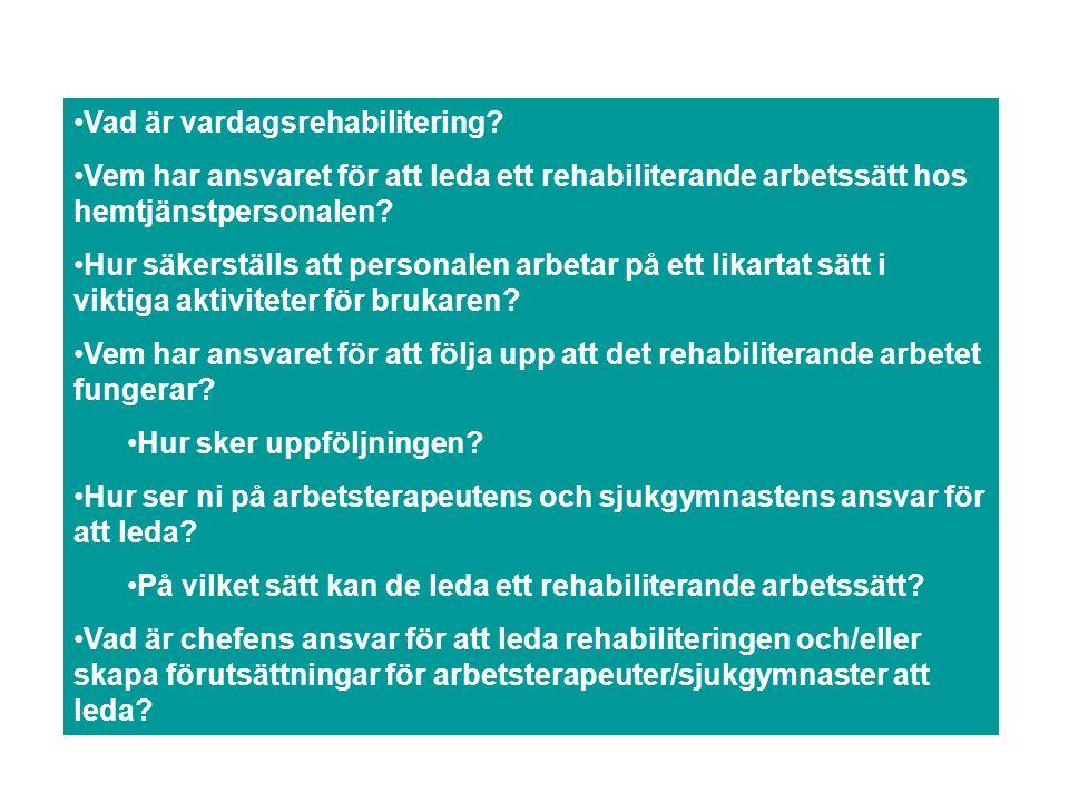 Vad är vardagsrehabilitering? Vem har ansvaret för att leda ett rehabiliterande arbetssätt hos hemtjänstpersonalen? Hur säkerställs att personalen arb