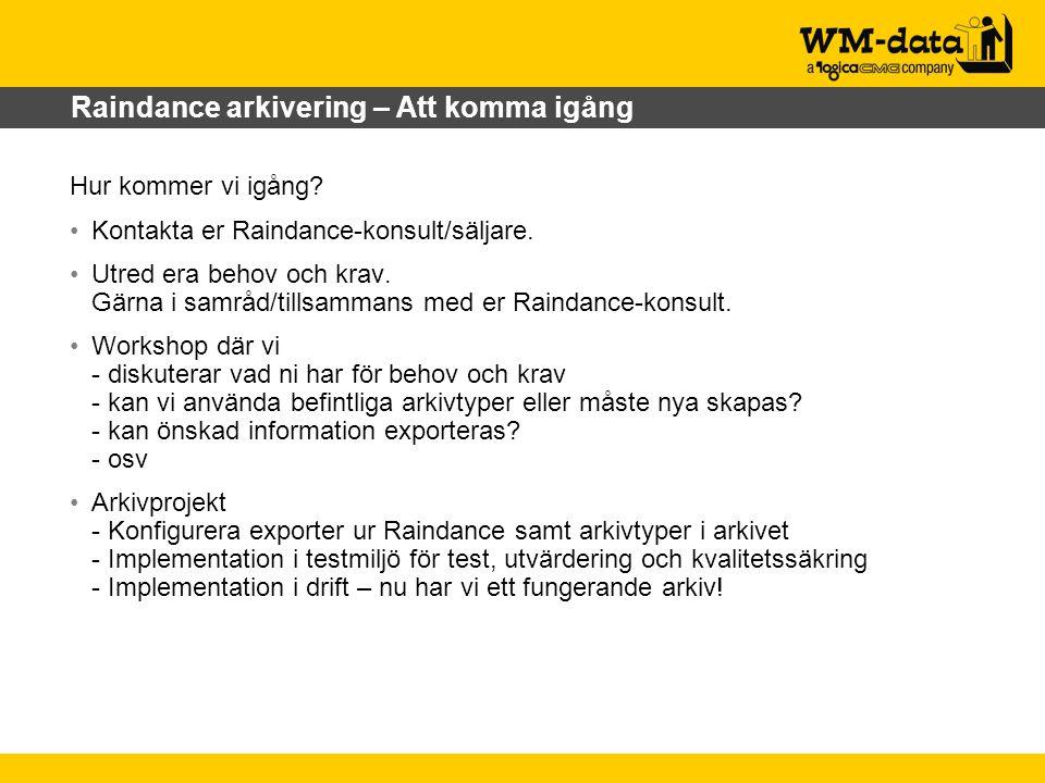 Raindance arkivering – Att komma igång Hur kommer vi igång? Kontakta er Raindance-konsult/säljare. Utred era behov och krav. Gärna i samråd/tillsamman