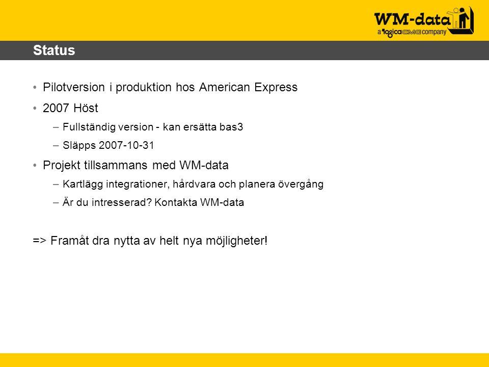 Status Pilotversion i produktion hos American Express 2007 Höst –Fullständig version - kan ersätta bas3 –Släpps 2007-10-31 Projekt tillsammans med WM-