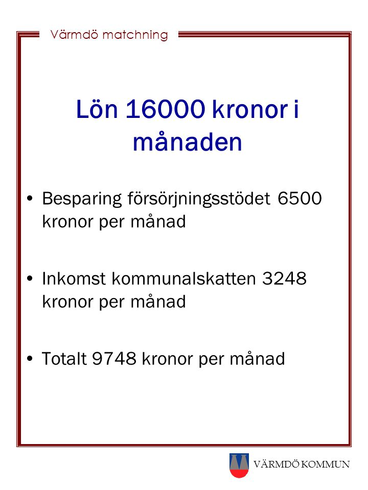 VÄRMDÖ KOMMUN Värmdö matchning Lön 16000 kronor i månaden Besparing försörjningsstödet 6500 kronor per månad Inkomst kommunalskatten 3248 kronor per m
