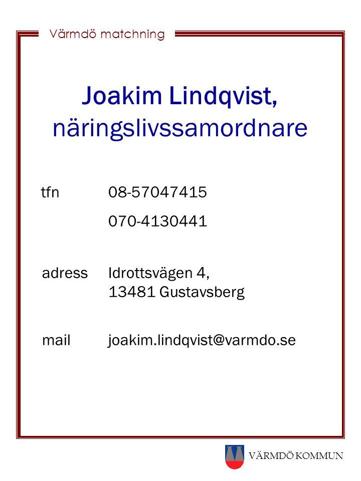 VÄRMDÖ KOMMUN Värmdö matchning Joakim Lindqvist, näringslivssamordnare tfn 08-57047415 070-4130441 adress Idrottsvägen 4, 13481 Gustavsberg mailjoakim