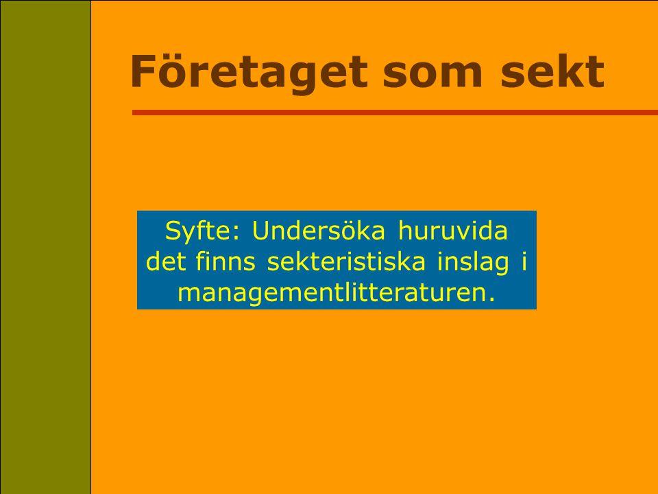 Företaget som sekt Olov Hedlin ohedlin@hotmail.com Syfte: Undersöka huruvida det finns sekteristiska inslag i managementlitteraturen.