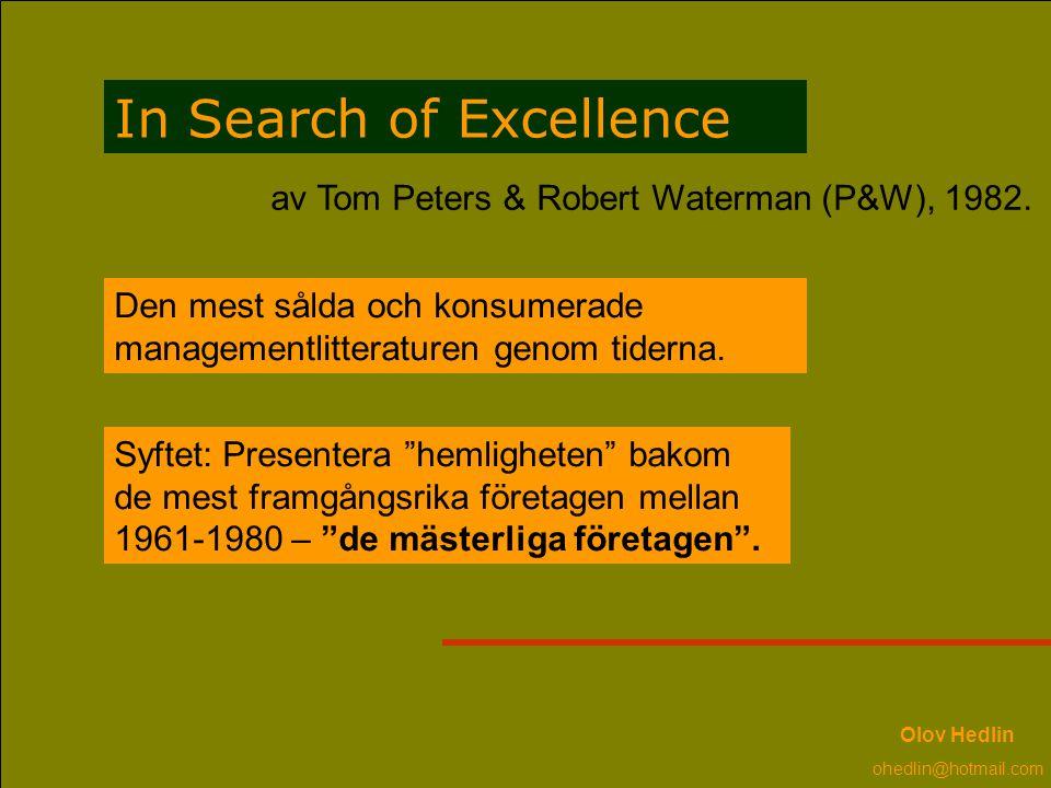 In Search of Excellence Den mest sålda och konsumerade managementlitteraturen genom tiderna. av Tom Peters & Robert Waterman (P&W), 1982. Syftet: Pres