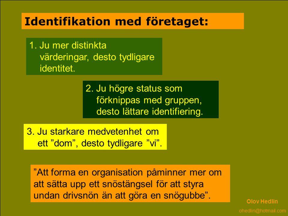 Identifikation med företaget: 1. Ju mer distinkta värderingar, desto tydligare identitet. 2. Ju högre status som förknippas med gruppen, desto lättare