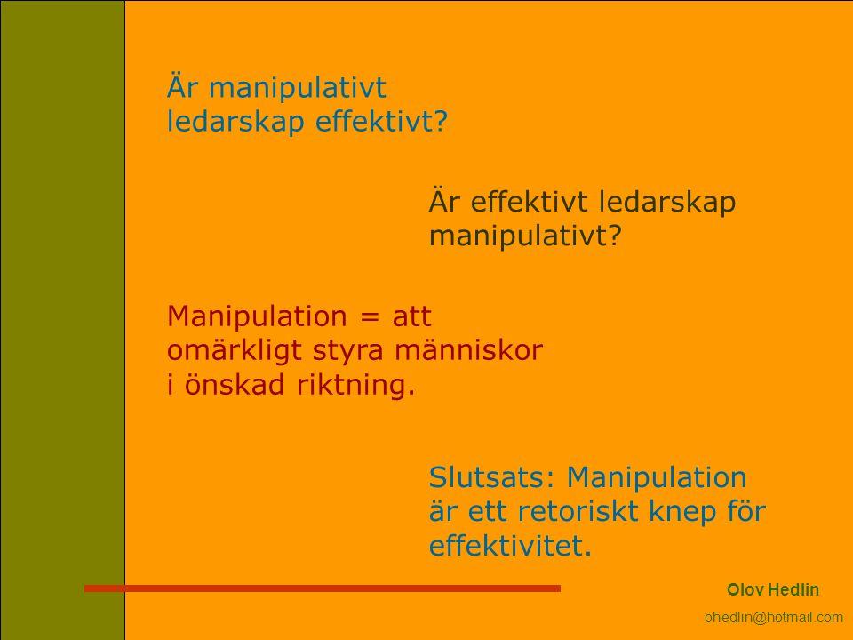 Är manipulativt ledarskap effektivt? Är effektivt ledarskap manipulativt? Manipulation = att omärkligt styra människor i önskad riktning. Slutsats: Ma