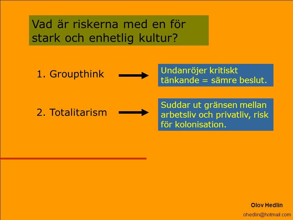Vad är riskerna med en för stark och enhetlig kultur? 1. Groupthink 2. Totalitarism Undanröjer kritiskt tänkande = sämre beslut. Suddar ut gränsen mel