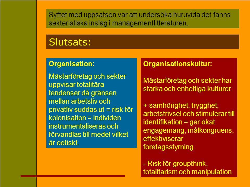 Slutsats: Syftet med uppsatsen var att undersöka huruvida det fanns sekteristiska inslag i managementlitteraturen. Organisation: Mästarföretag och sek