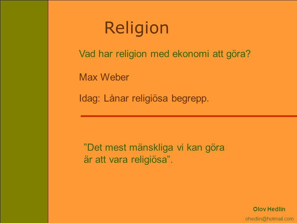 """Religion Vad har religion med ekonomi att göra? Max Weber Idag: Lånar religiösa begrepp. """"Det mest mänskliga vi kan göra är att vara religiösa"""". Olov"""