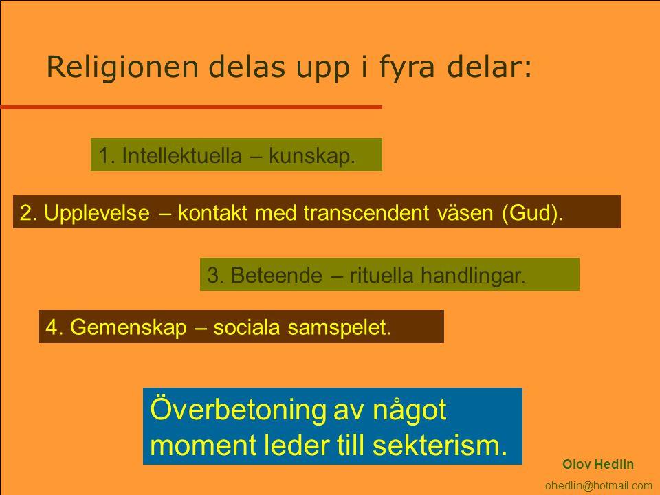 Religionen delas upp i fyra delar: 1. Intellektuella – kunskap. 2. Upplevelse – kontakt med transcendent väsen (Gud). 3. Beteende – rituella handlinga