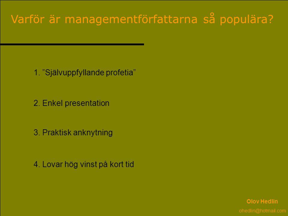 """Varför är managementförfattarna så populära? 1. """"Självuppfyllande profetia"""" 2. Enkel presentation 3. Praktisk anknytning 4. Lovar hög vinst på kort ti"""