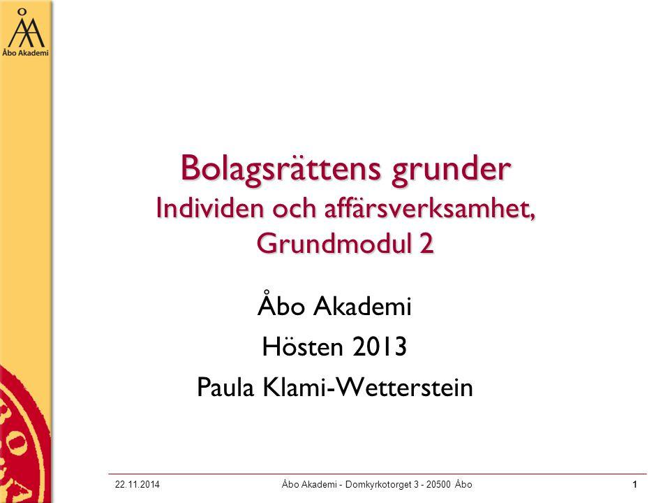 11 Bolagsrättens grunder Individen och affärsverksamhet, Grundmodul 2 Åbo Akademi Hösten 2013 Paula Klami-Wetterstein 22.11.2014Åbo Akademi - Domkyrkotorget 3 - 20500 Åbo1