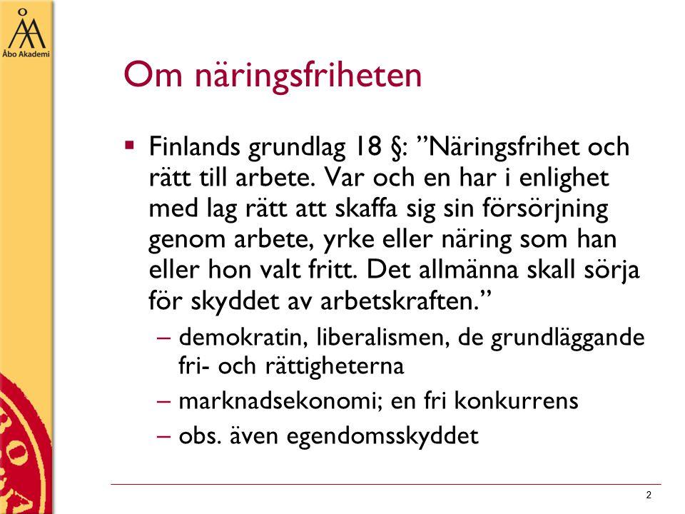 22 Om näringsfriheten  Finlands grundlag 18 §: Näringsfrihet och rätt till arbete.