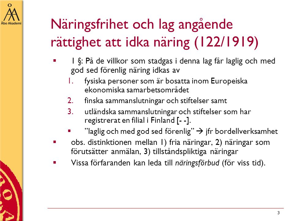 33 Näringsfrihet och lag angående rättighet att idka näring (122/1919)  1 §: På de villkor som stadgas i denna lag får laglig och med god sed förenlig näring idkas av 1.fysiska personer som är bosatta inom Europeiska ekonomiska samarbetsområdet 2.finska sammanslutningar och stiftelser samt 3.utländska sammanslutningar och stiftelser som har registrerat en filial i Finland [- -].