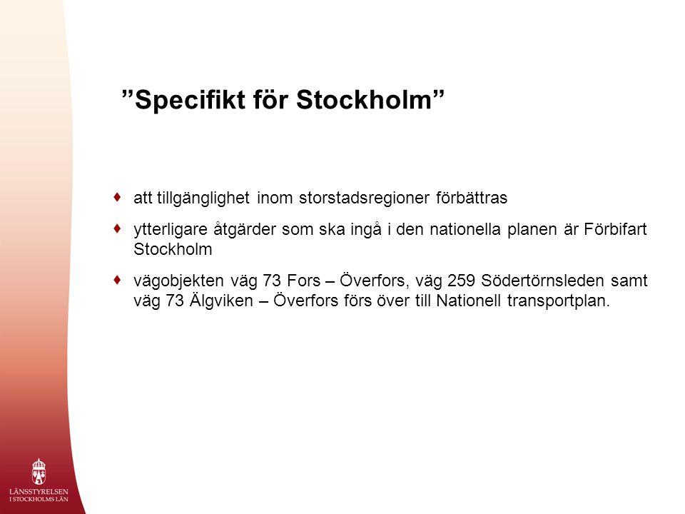 Specifikt för Stockholm  att tillgänglighet inom storstadsregioner förbättras  ytterligare åtgärder som ska ingå i den nationella planen är Förbifart Stockholm  vägobjekten väg 73 Fors – Överfors, väg 259 Södertörnsleden samt väg 73 Älgviken – Överfors förs över till Nationell transportplan.