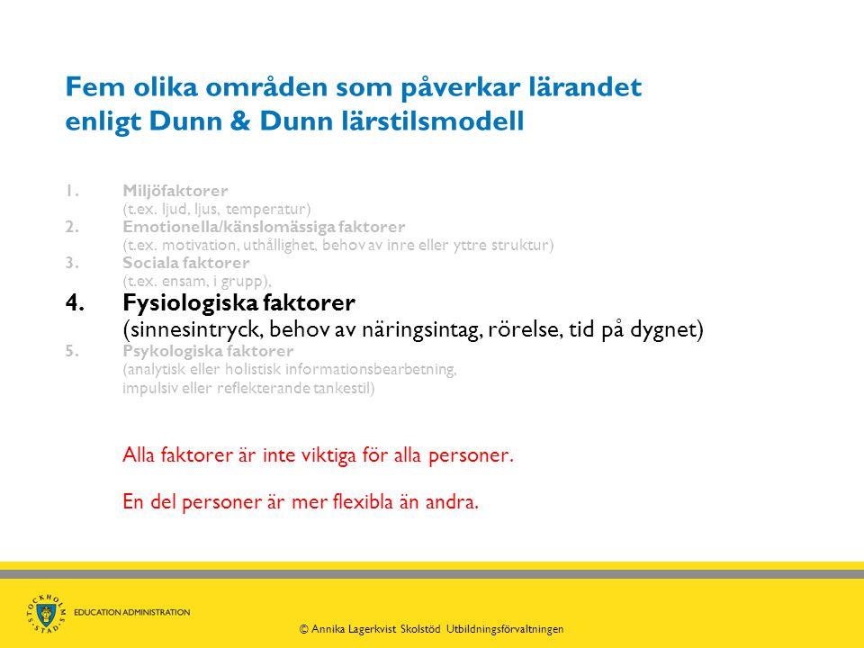 Fem olika områden som påverkar lärandet enligt Dunn & Dunn lärstilsmodell 1.Miljöfaktorer (t.ex. ljud, ljus, temperatur) 2.Emotionella/känslomässiga f
