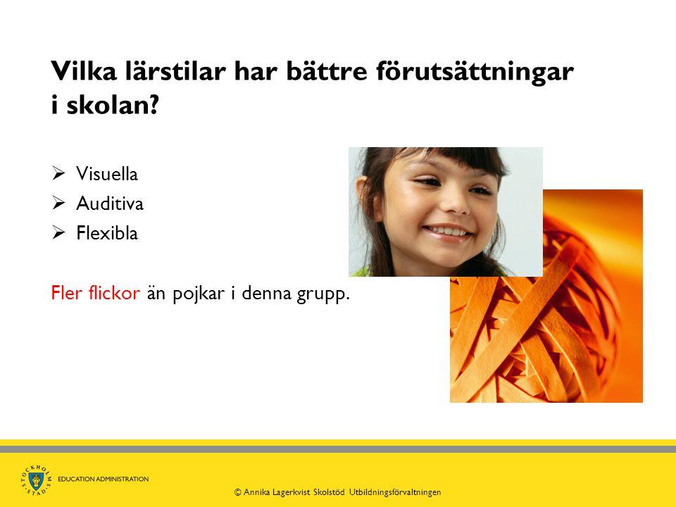 Vilka lärstilar har bättre förutsättningar i skolan?  Visuella  Auditiva  Flexibla Fler flickor än pojkar i denna grupp. © Annika Lagerkvist Skolst
