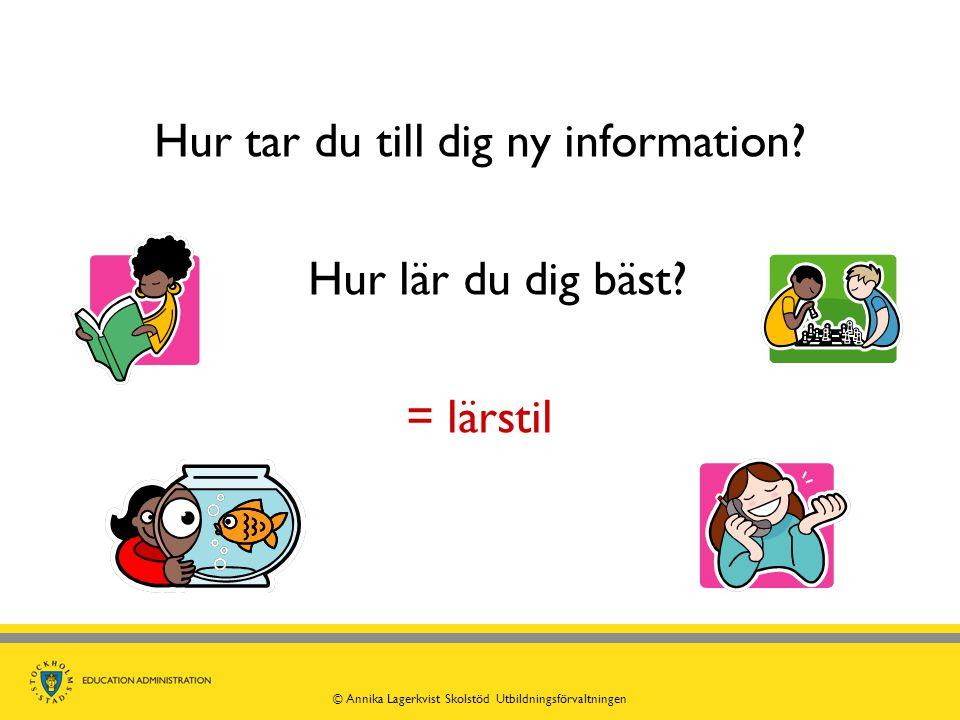 Hur tar du till dig ny information? Hur lär du dig bäst? = lärstil © Annika Lagerkvist Skolstöd Utbildningsförvaltningen