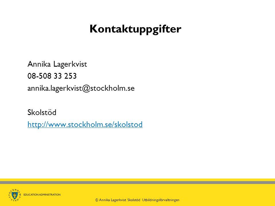 Kontaktuppgifter Annika Lagerkvist 08-508 33 253 annika.lagerkvist@stockholm.se Skolstöd http://www.stockholm.se/skolstod © Annika Lagerkvist Skolstöd