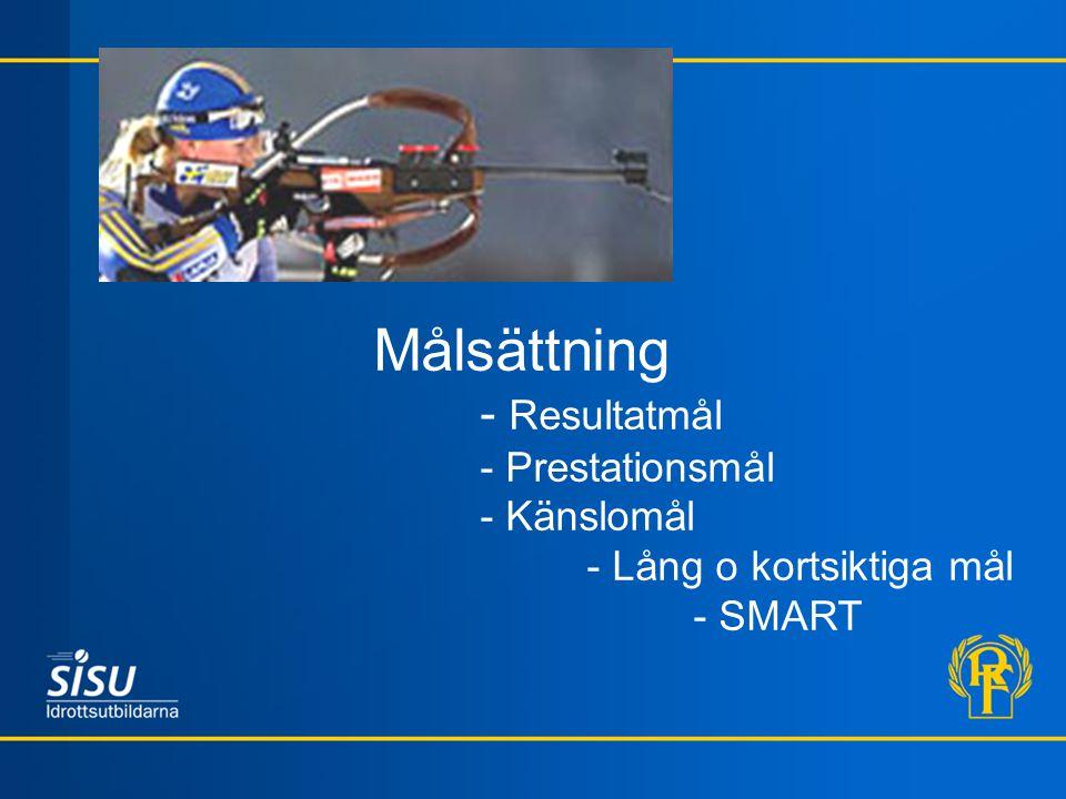 Målsättning - Resultatmål - Prestationsmål - Känslomål - Lång o kortsiktiga mål - SMART