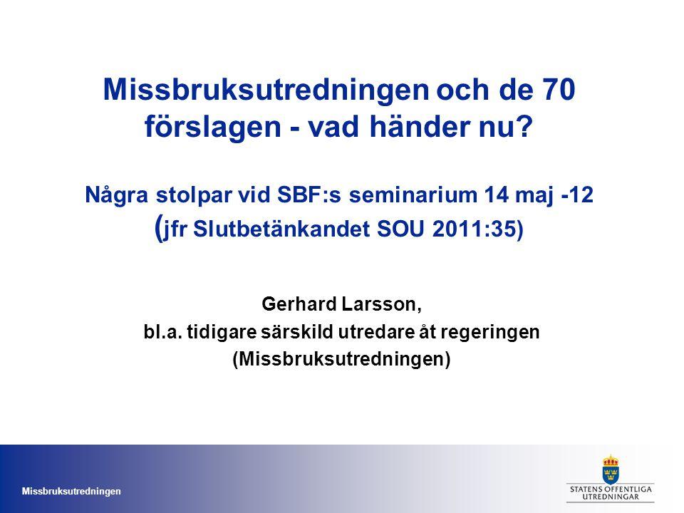 Missbruksutredningen Missbruksutredningen och de 70 förslagen - vad händer nu? Några stolpar vid SBF:s seminarium 14 maj -12 ( jfr Slutbetänkandet SOU