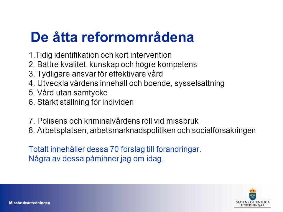 Missbruksutredningen De åtta reformområdena 1.Tidig identifikation och kort intervention 2. Bättre kvalitet, kunskap och högre kompetens 3. Tydligare