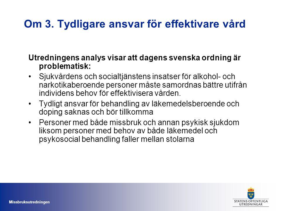Missbruksutredningen Om 3. Tydligare ansvar för effektivare vård Utredningens analys visar att dagens svenska ordning är problematisk: Sjukvårdens och