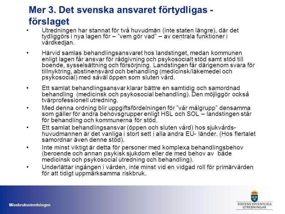 Missbruksutredningen Mer 3. Det svenska ansvaret förtydligas - förslaget Utredningen har stannat för två huvudmän (inte staten längre), där det tydlig