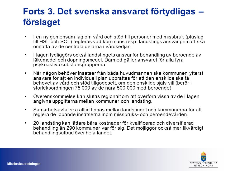 Missbruksutredningen Forts 3. Det svenska ansvaret förtydligas – förslaget I en ny gemensam lag om vård och stöd till personer med missbruk (pluslag t